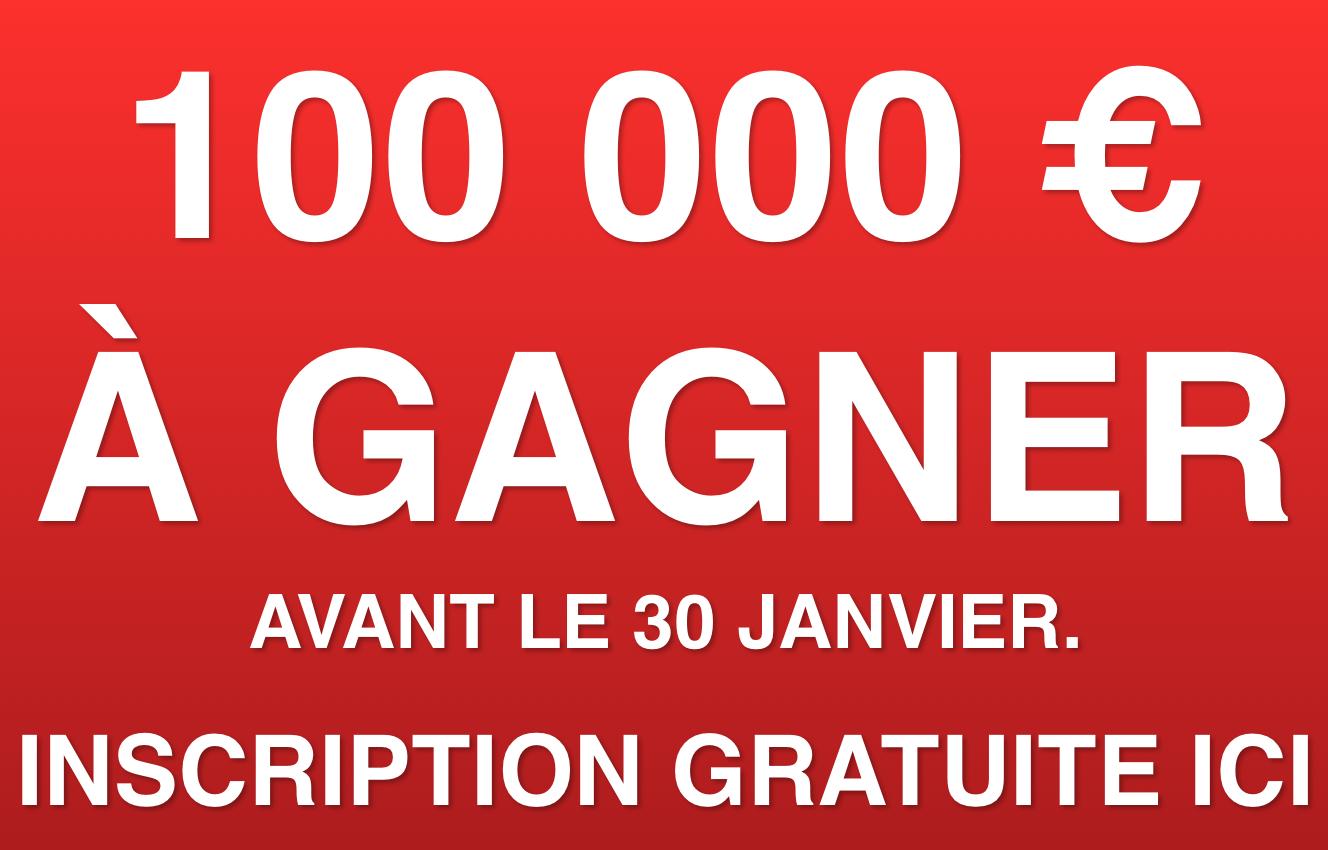 TENTEZ DE GAGNER 100 000 EUROS JUSQU'AU 30 JANVIER